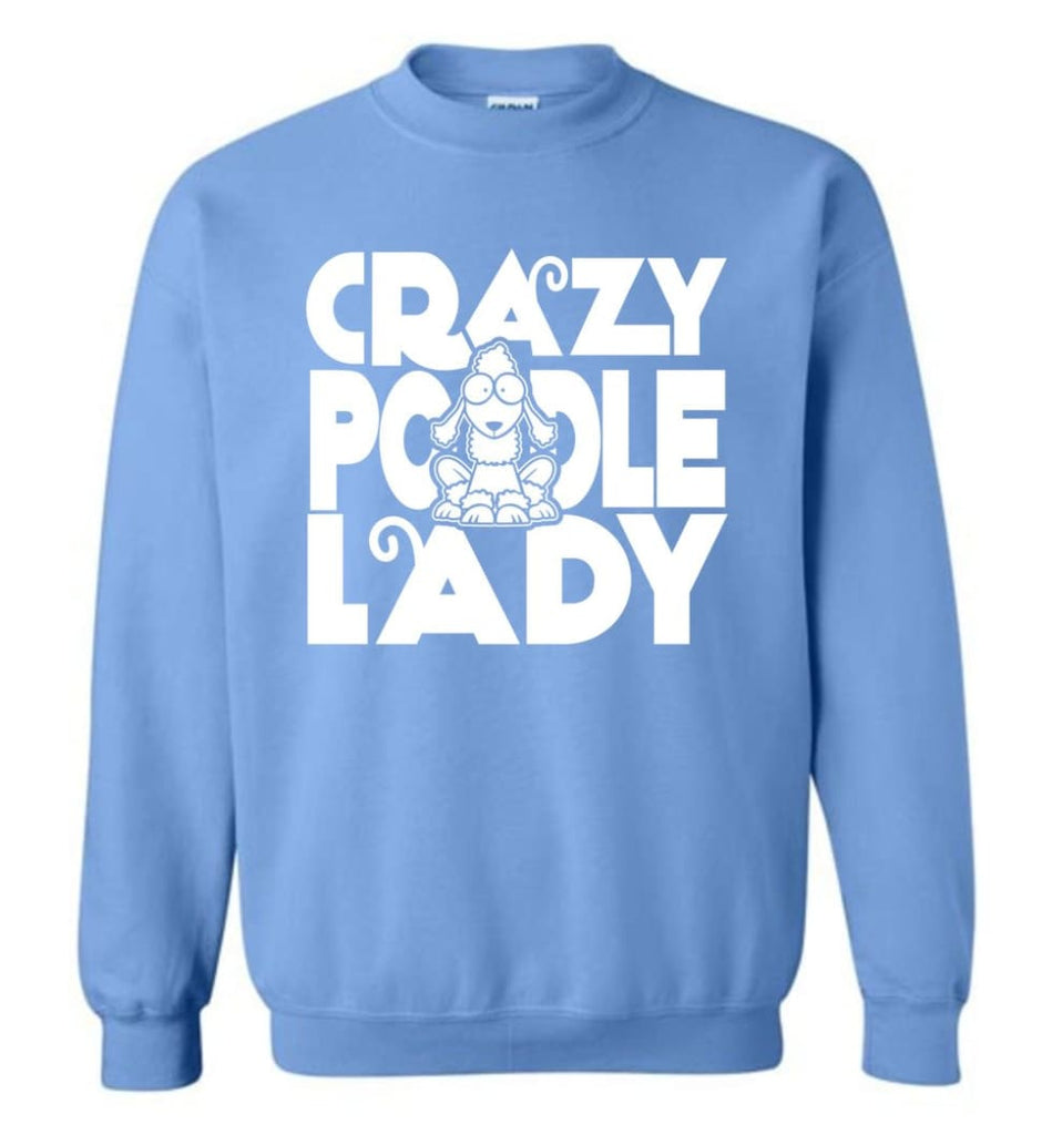 Crazy Poodle Lady Sweater Funny Dog Poodle Sweatshirt For Women Sweatshirt - Carolina Blue / M