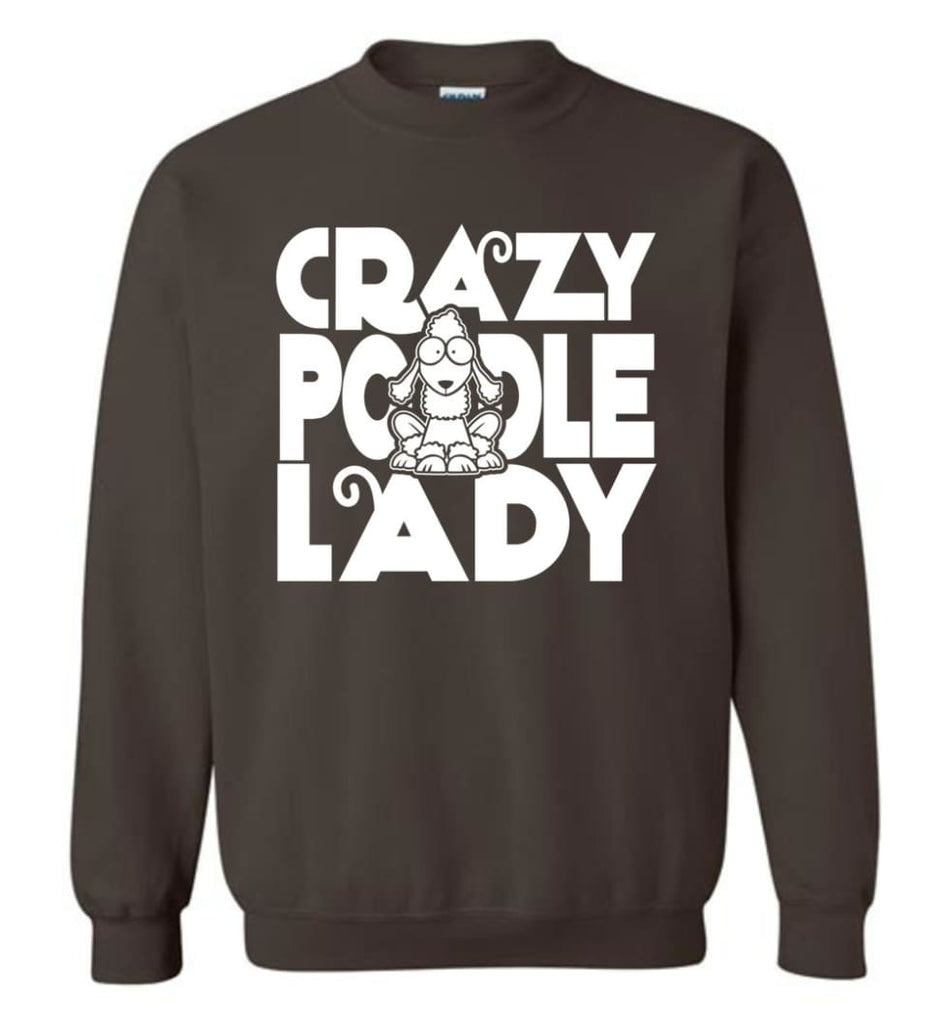 Crazy Poodle Lady Sweater Funny Dog Poodle Sweatshirt For Women Sweatshirt - Dark Chocolate / M