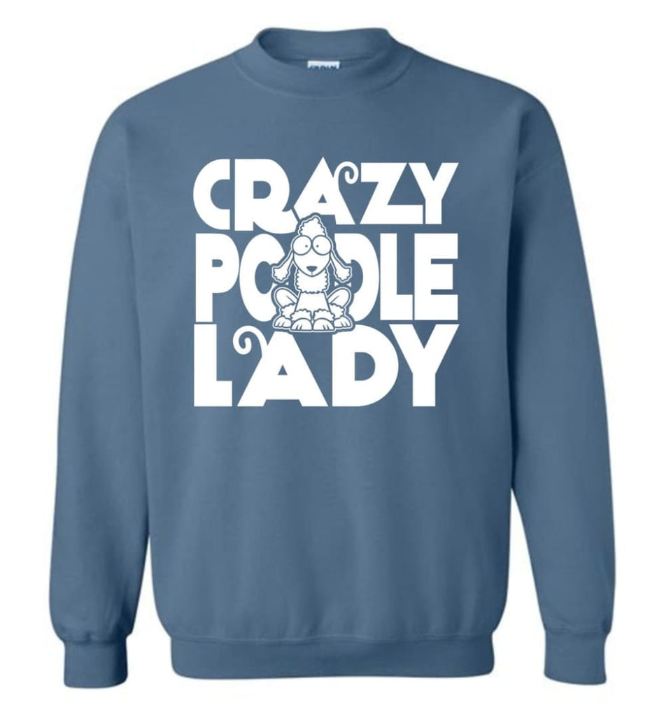 Crazy Poodle Lady Sweater Funny Dog Poodle Sweatshirt For Women Sweatshirt - Indigo Blue / M