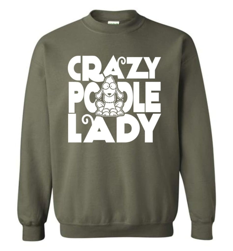 Crazy Poodle Lady Sweater Funny Dog Poodle Sweatshirt For Women Sweatshirt - Military Green / M