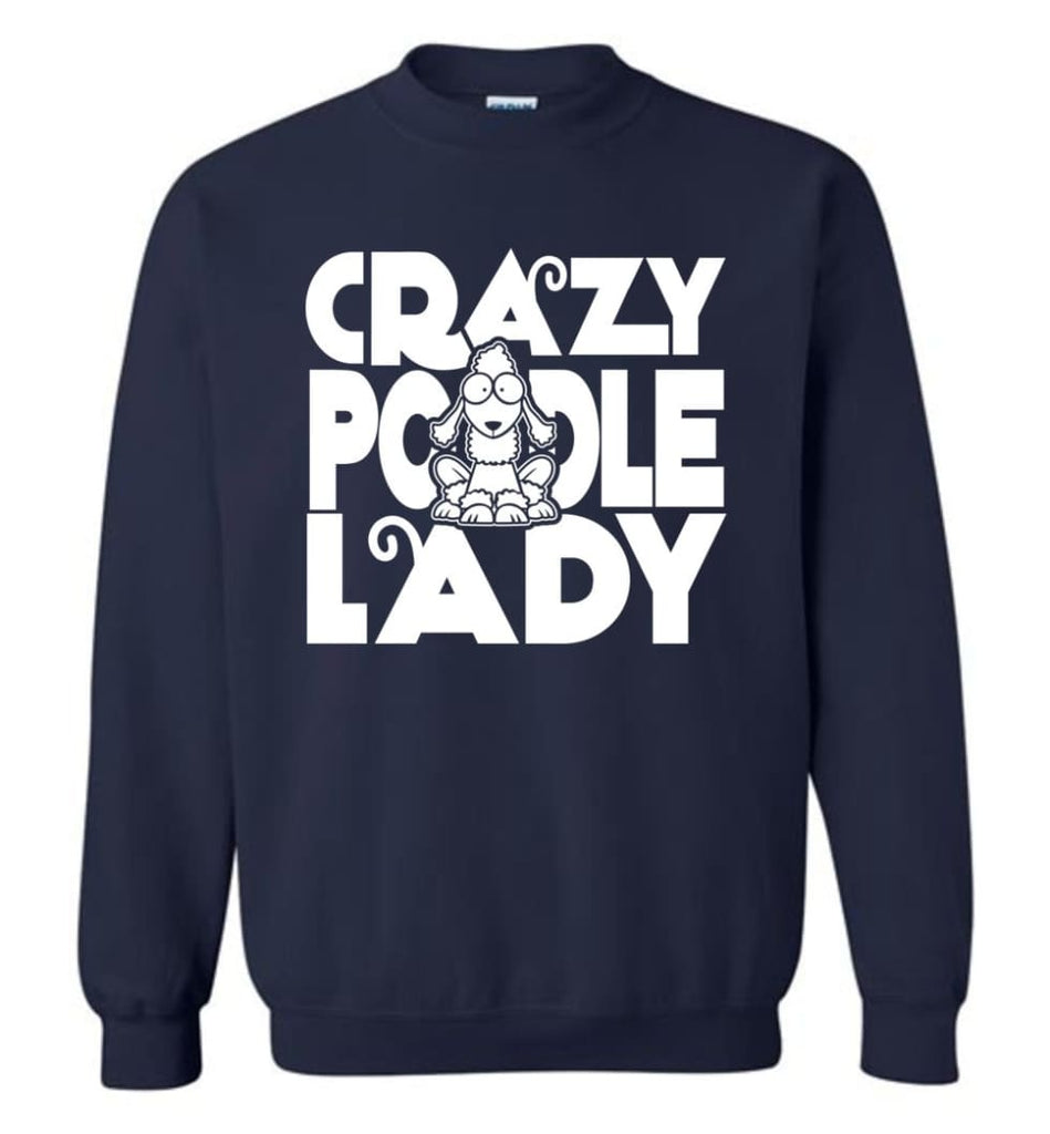 Crazy Poodle Lady Sweater Funny Dog Poodle Sweatshirt For Women Sweatshirt - Navy / M
