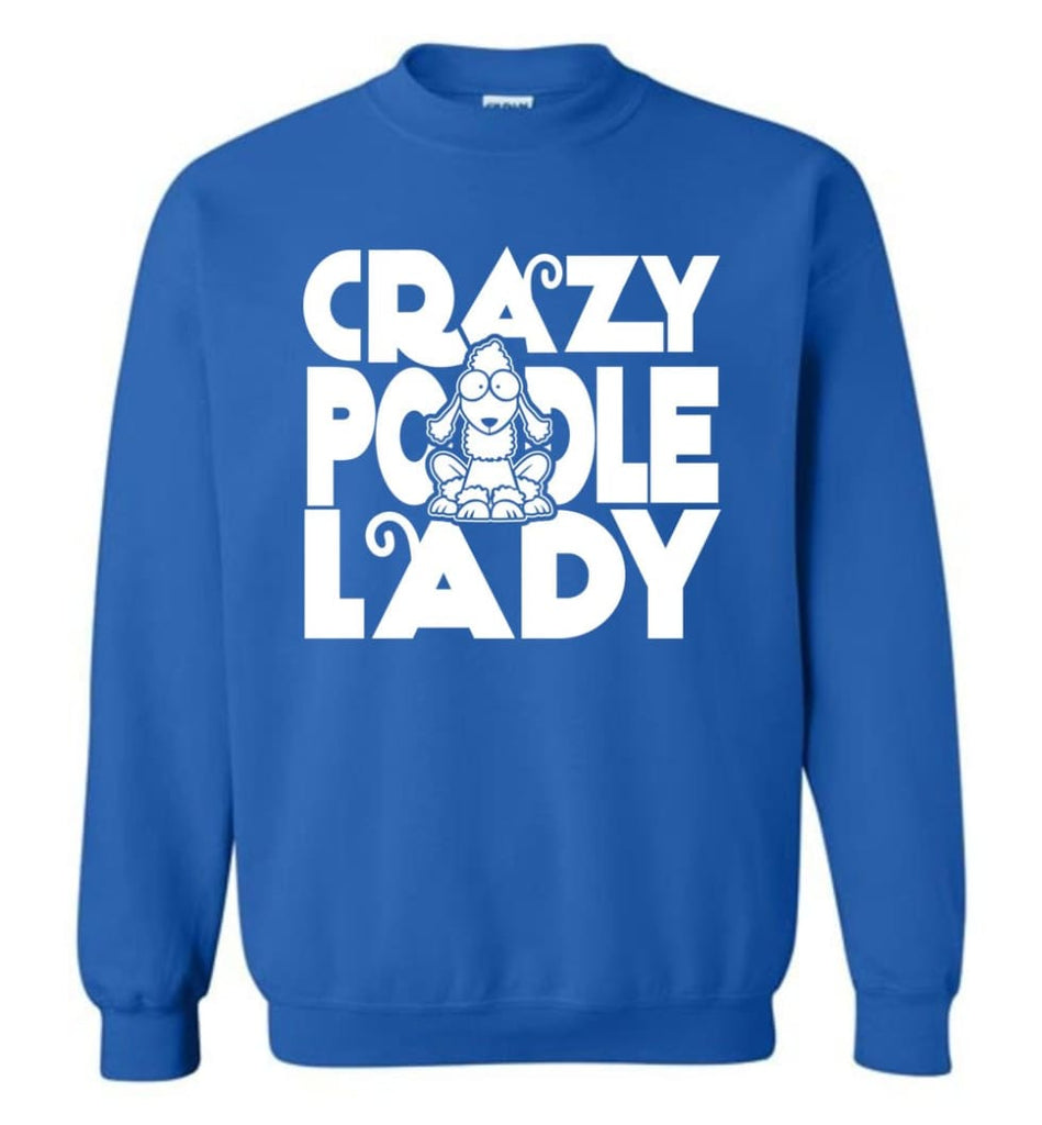 Crazy Poodle Lady Sweater Funny Dog Poodle Sweatshirt For Women Sweatshirt - Royal / M