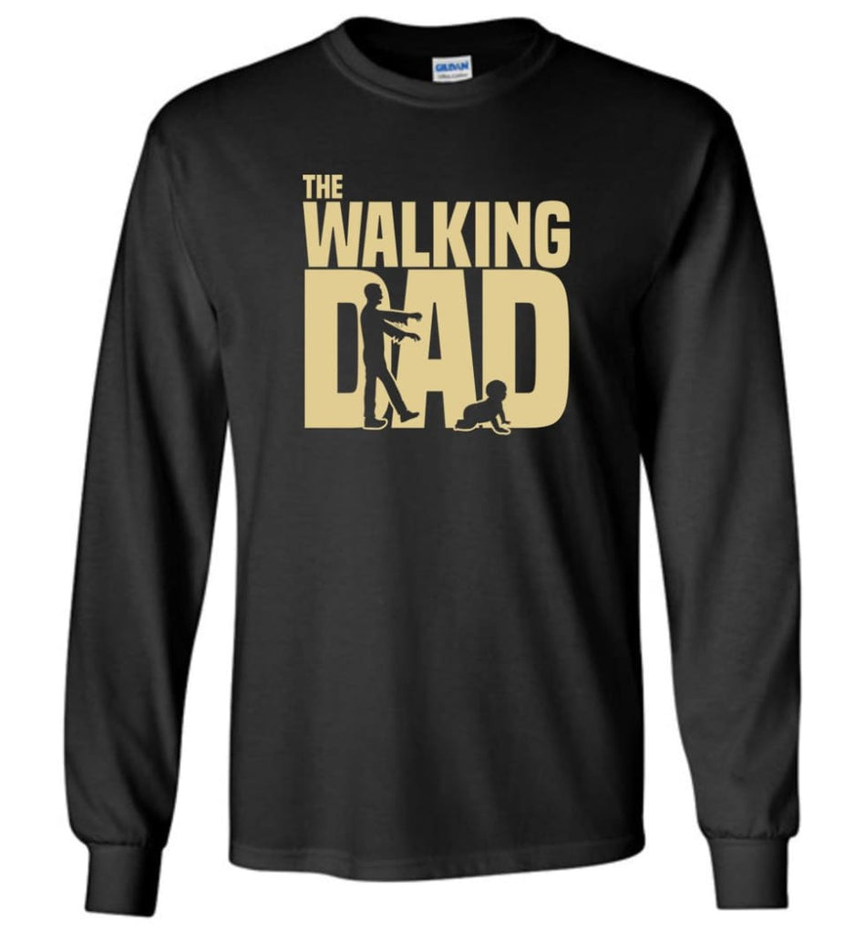 Dad Gift Shirt For Father's Day The Walking Dad Long Sleeve - Black / M
