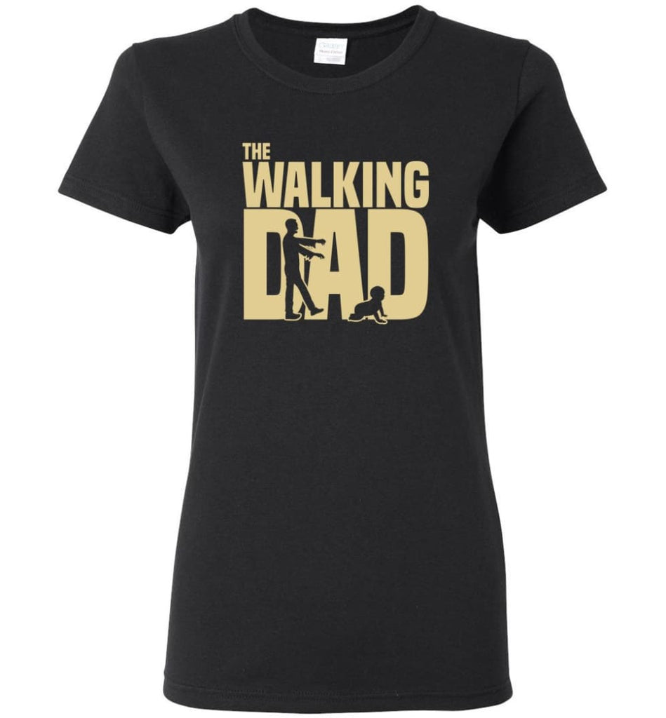 Dad Gift Shirt For Father's Day The Walking Dad Women Tee - Black / M