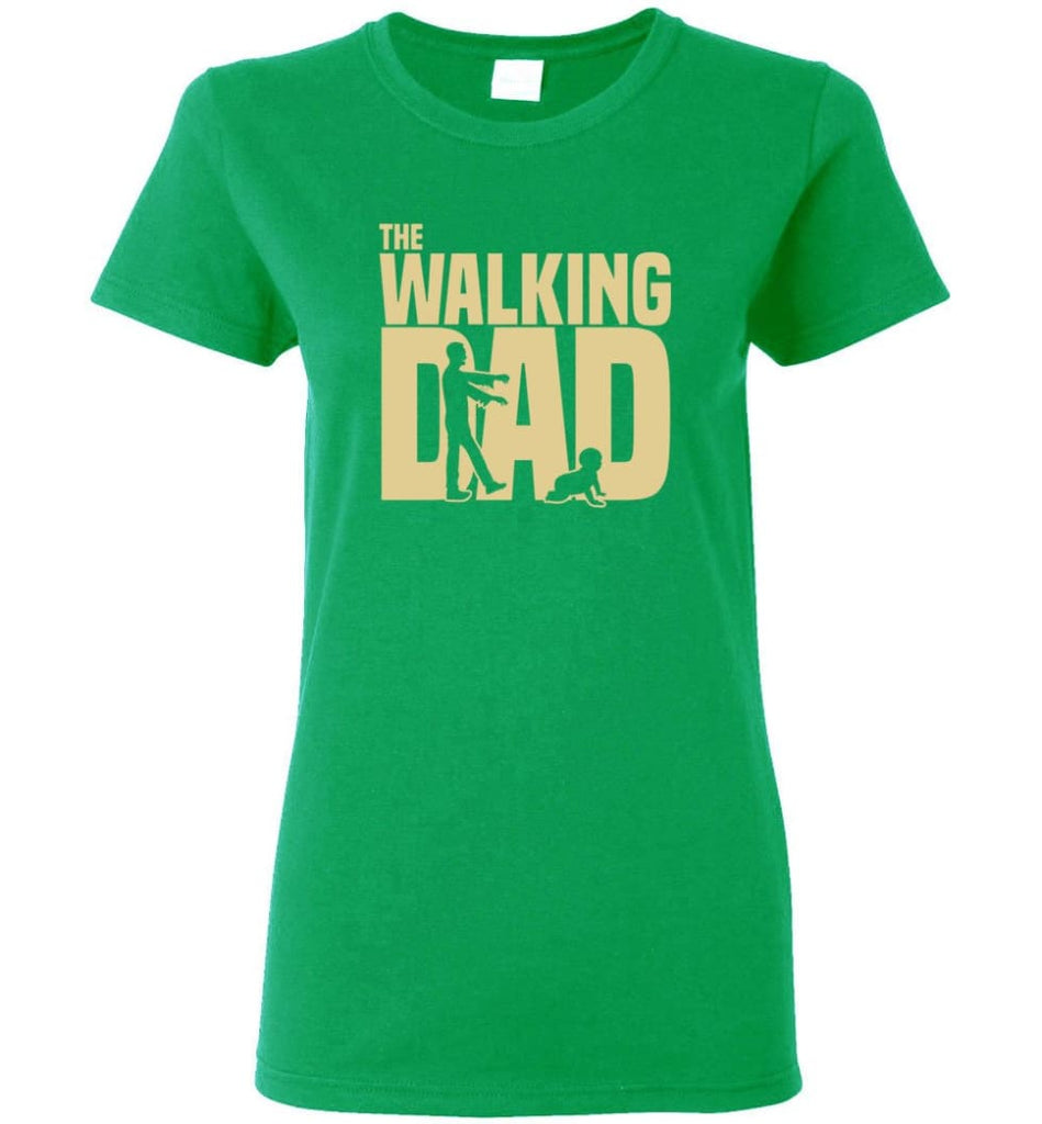 Dad Gift Shirt For Father's Day The Walking Dad Women Tee - Irish Green / M
