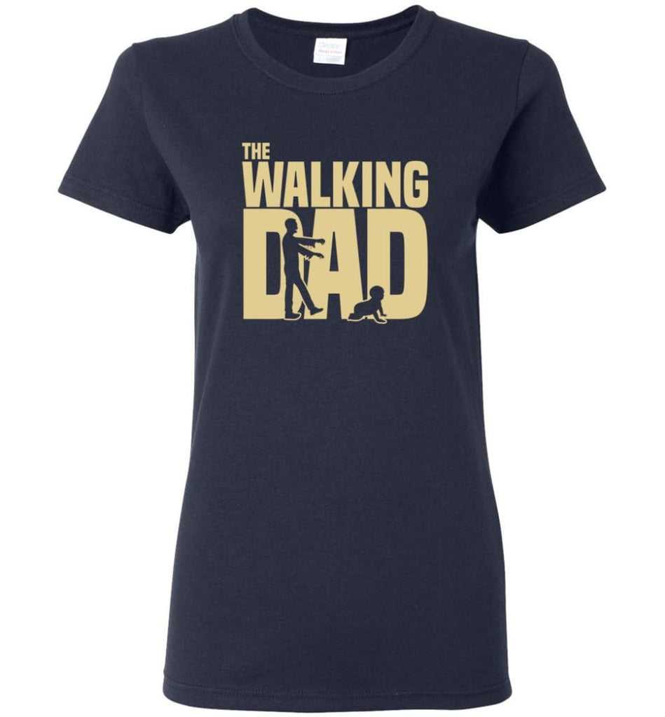 Dad Gift Shirt For Father's Day The Walking Dad Women Tee - Navy / M