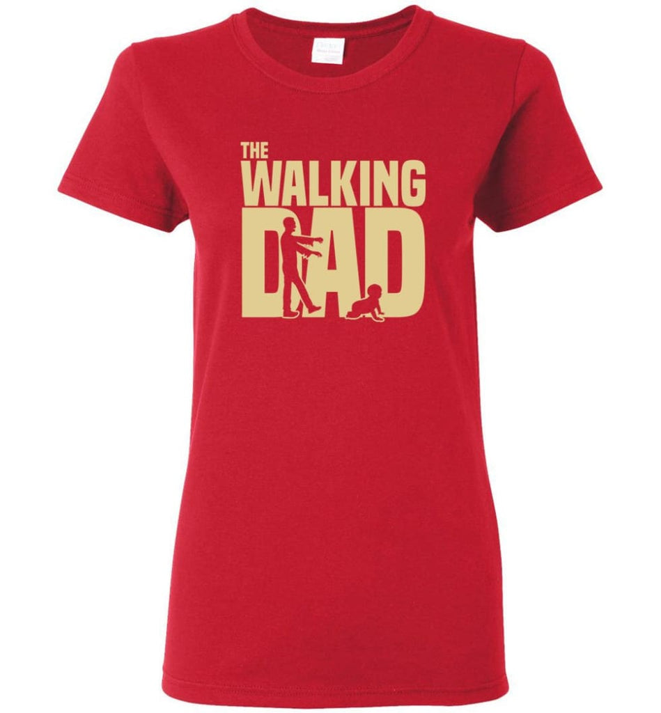 Dad Gift Shirt For Father's Day The Walking Dad Women Tee - Red / M