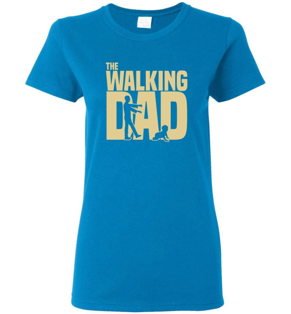 Dad Gift Shirt For Father's Day The Walking Dad Women Tee - Sapphire / M