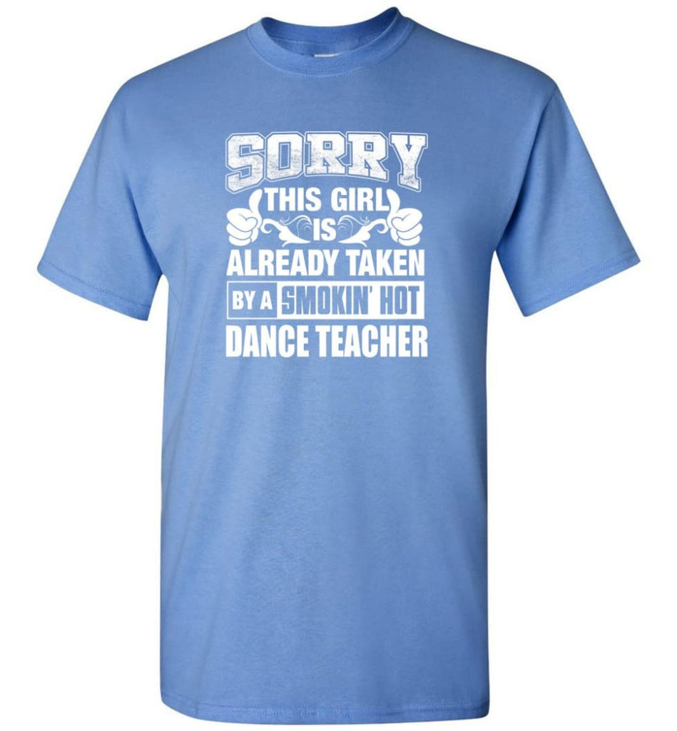 DANCE TEACHER Shirt Sorry This Girl Is Already Taken By A Smokin' Hot - Short Sleeve T-Shirt - Carolina Blue / S