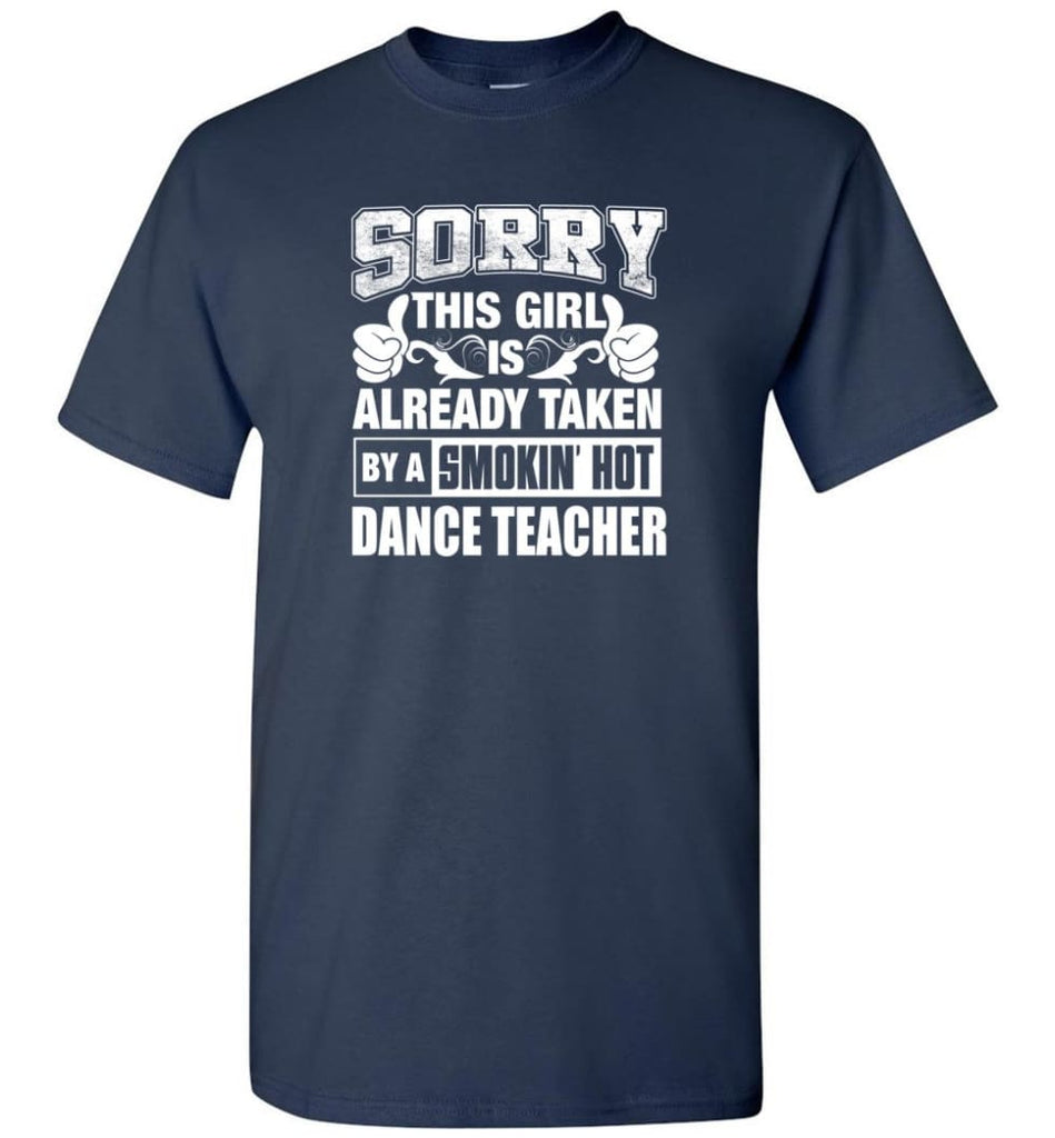 DANCE TEACHER Shirt Sorry This Girl Is Already Taken By A Smokin' Hot - Short Sleeve T-Shirt - Navy / S