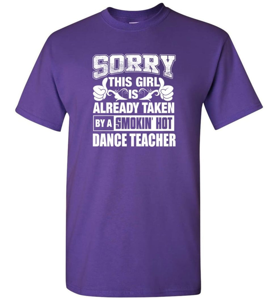 DANCE TEACHER Shirt Sorry This Girl Is Already Taken By A Smokin' Hot - Short Sleeve T-Shirt - Purple / S