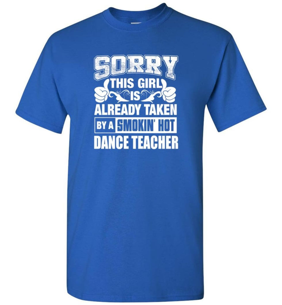 DANCE TEACHER Shirt Sorry This Girl Is Already Taken By A Smokin' Hot - Short Sleeve T-Shirt - Royal / S