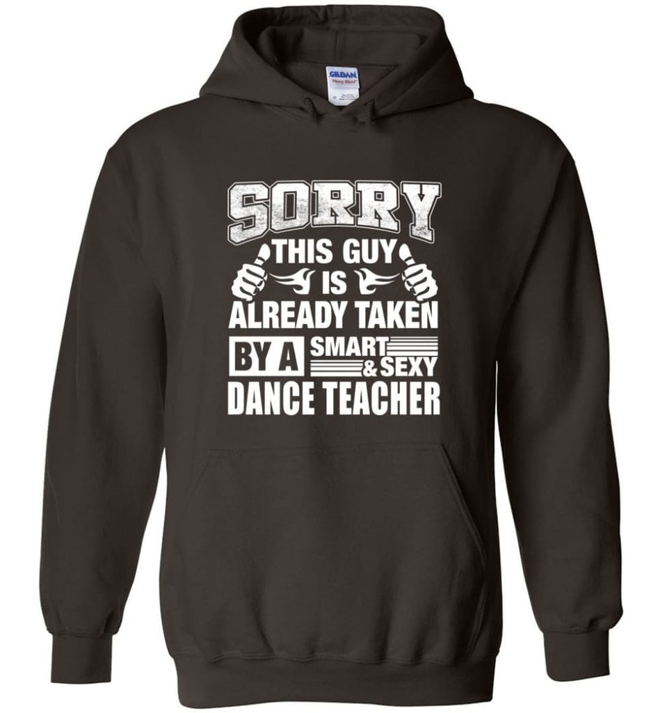 DANCE TEACHER Shirt Sorry This Guy Is Already Taken By A Smart Sexy Wife Lover Girlfriend - Hoodie - Dark Chocolate / M