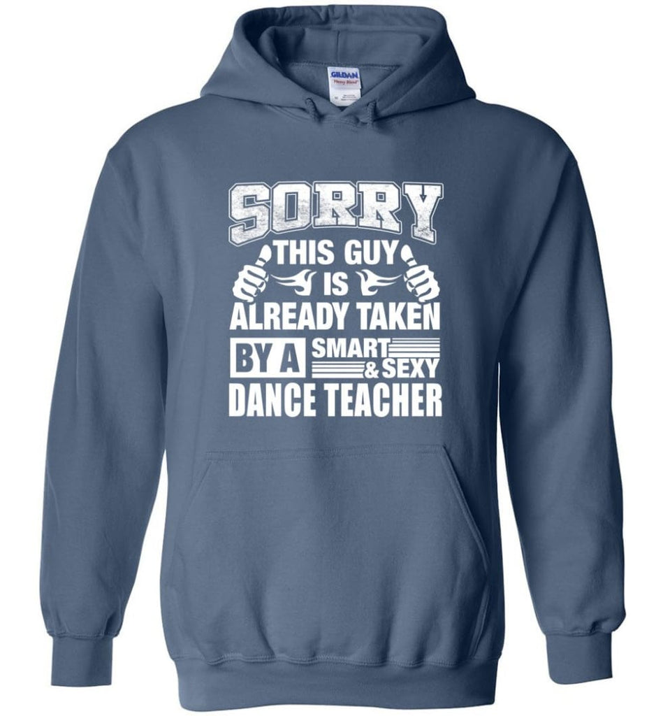 DANCE TEACHER Shirt Sorry This Guy Is Already Taken By A Smart Sexy Wife Lover Girlfriend - Hoodie - Indigo Blue / M
