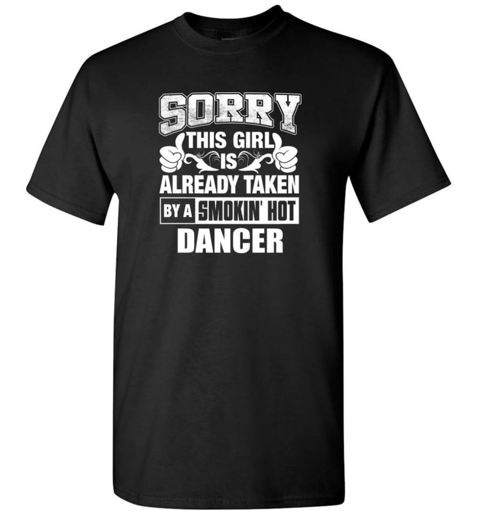 DANCER Shirt Sorry This Girl Is Already Taken By A Smokin' Hot - Short Sleeve T-Shirt - Black / S