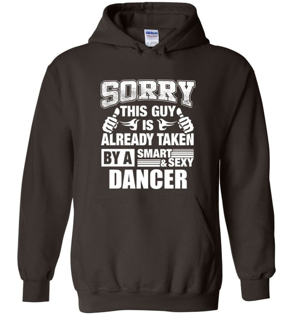 DANCER Shirt Sorry This Guy Is Already Taken By A Smart Sexy Wife Lover Girlfriend - Hoodie - Dark Chocolate / M
