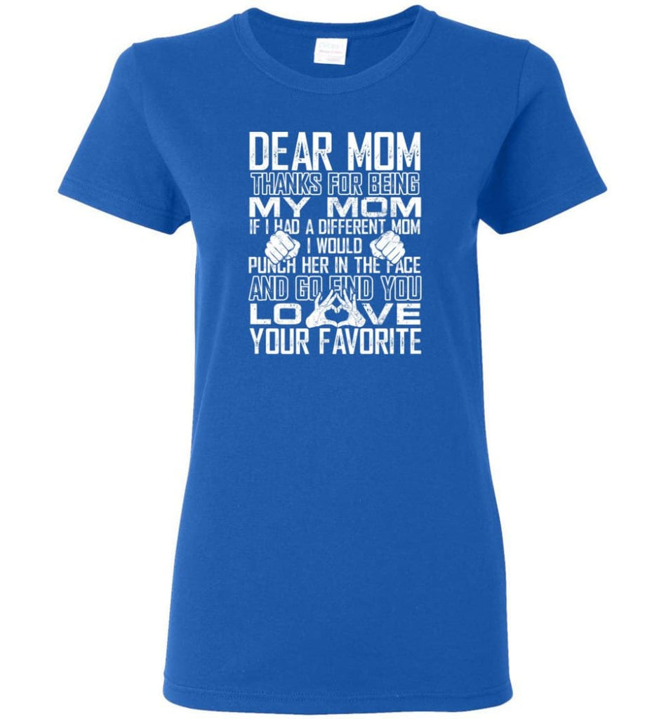 Dear Mom Thanks For Being My Mom Gifts For Mom Mother's Day - Women Tee - Royal / M - Women Tee