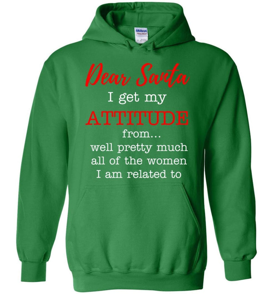 Dear Santa I Get My Attitude From Well Christmas Gift Hoodie - Irish Green / M