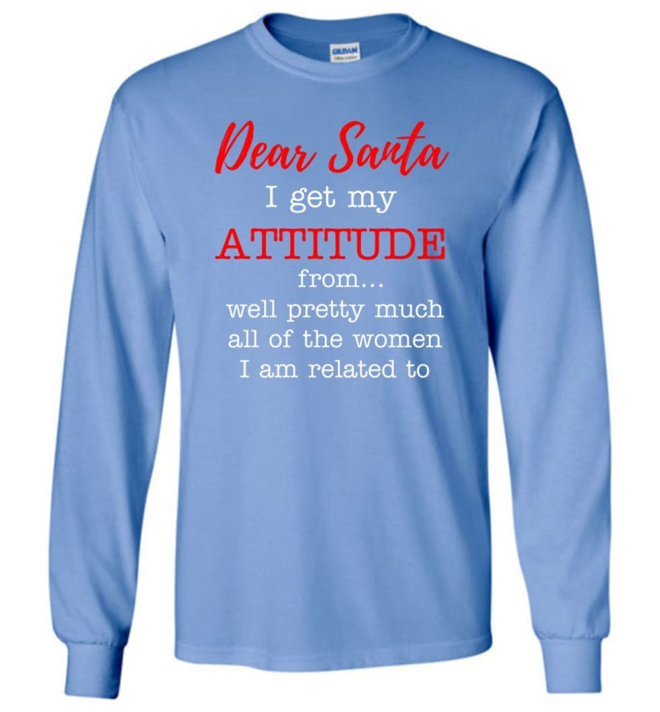 Dear Santa I Get My Attitude From Well Christmas Gift Long Sleeve T-Shirt - Carolina Blue / M
