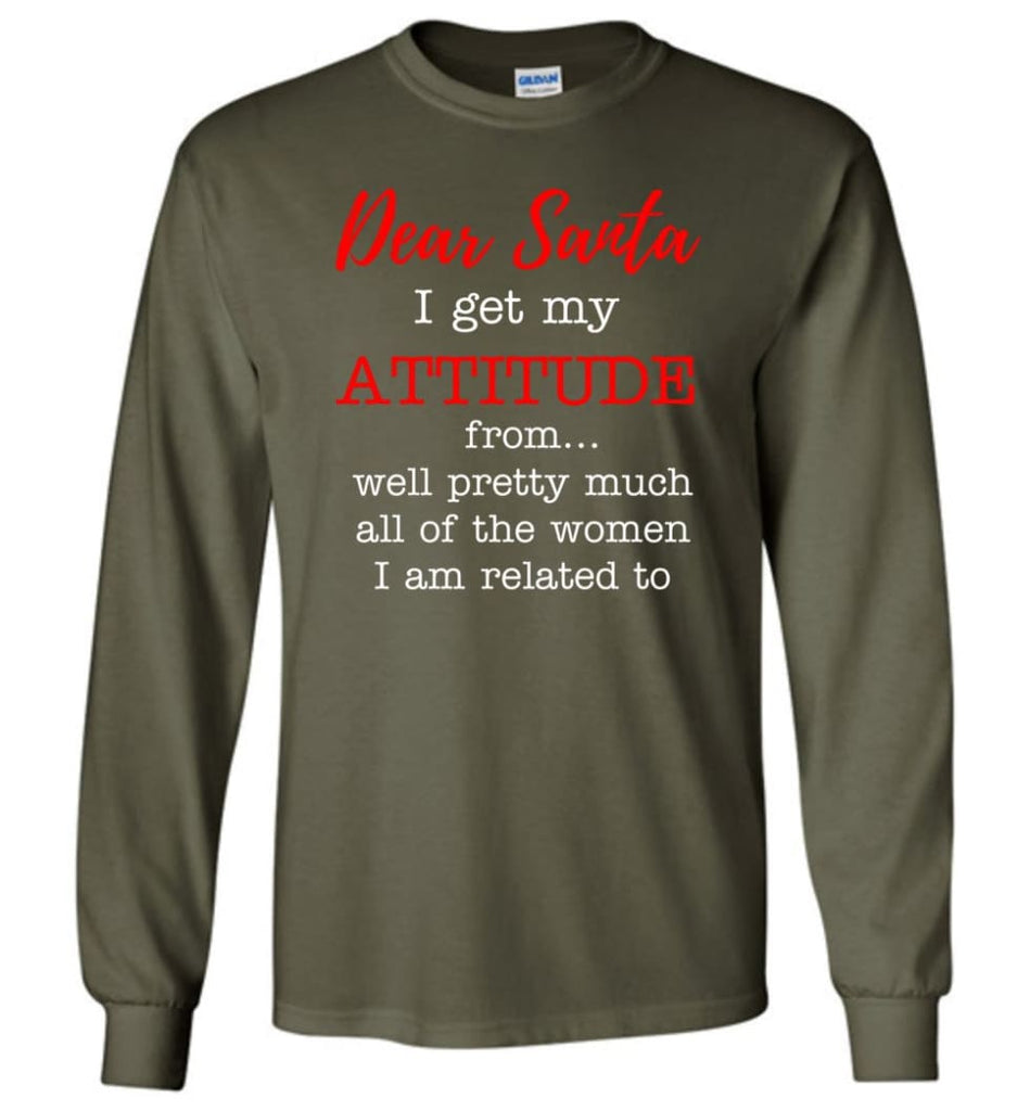 Dear Santa I Get My Attitude From Well Christmas Gift Long Sleeve T-Shirt - Military Green / M