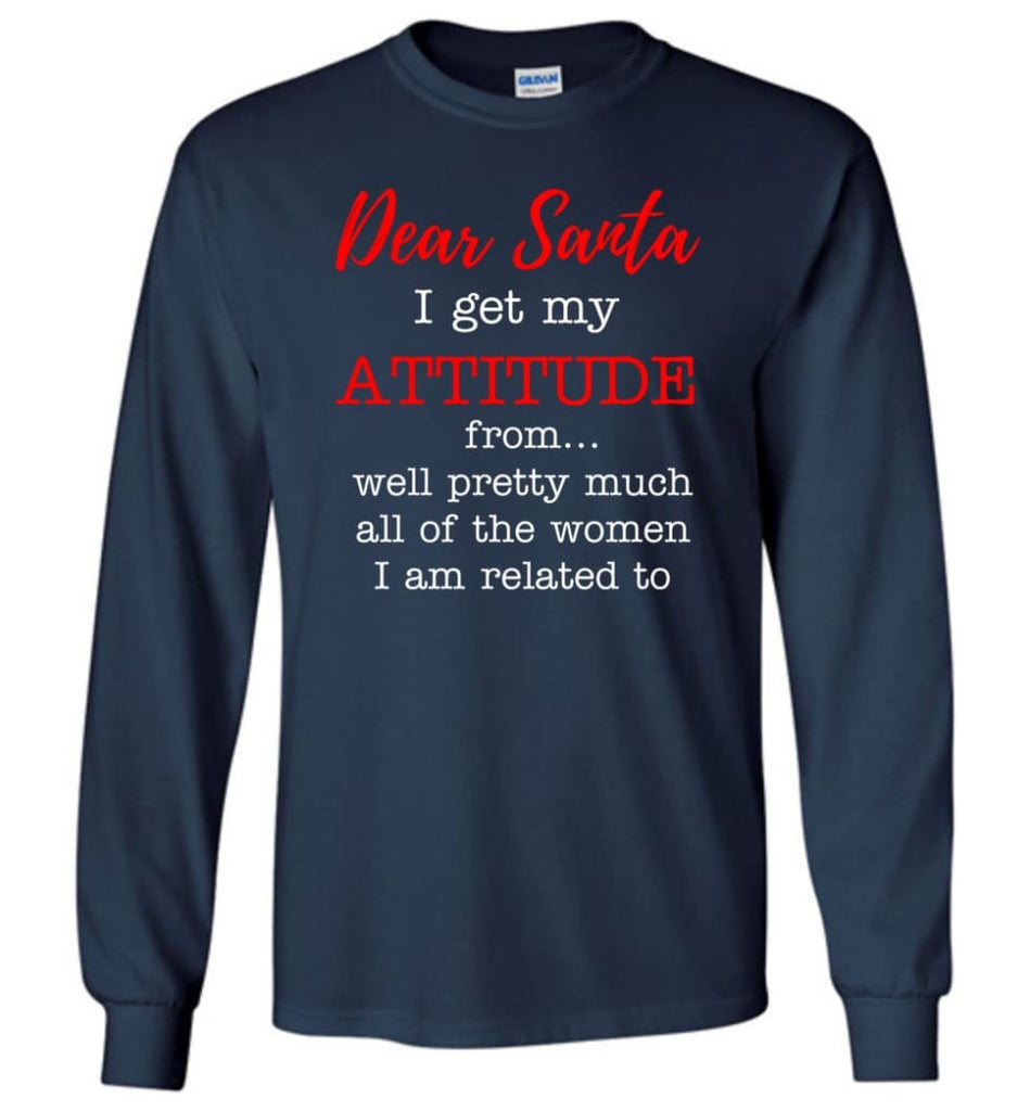 Dear Santa I Get My Attitude From Well Christmas Gift Long Sleeve T-Shirt - Navy / M