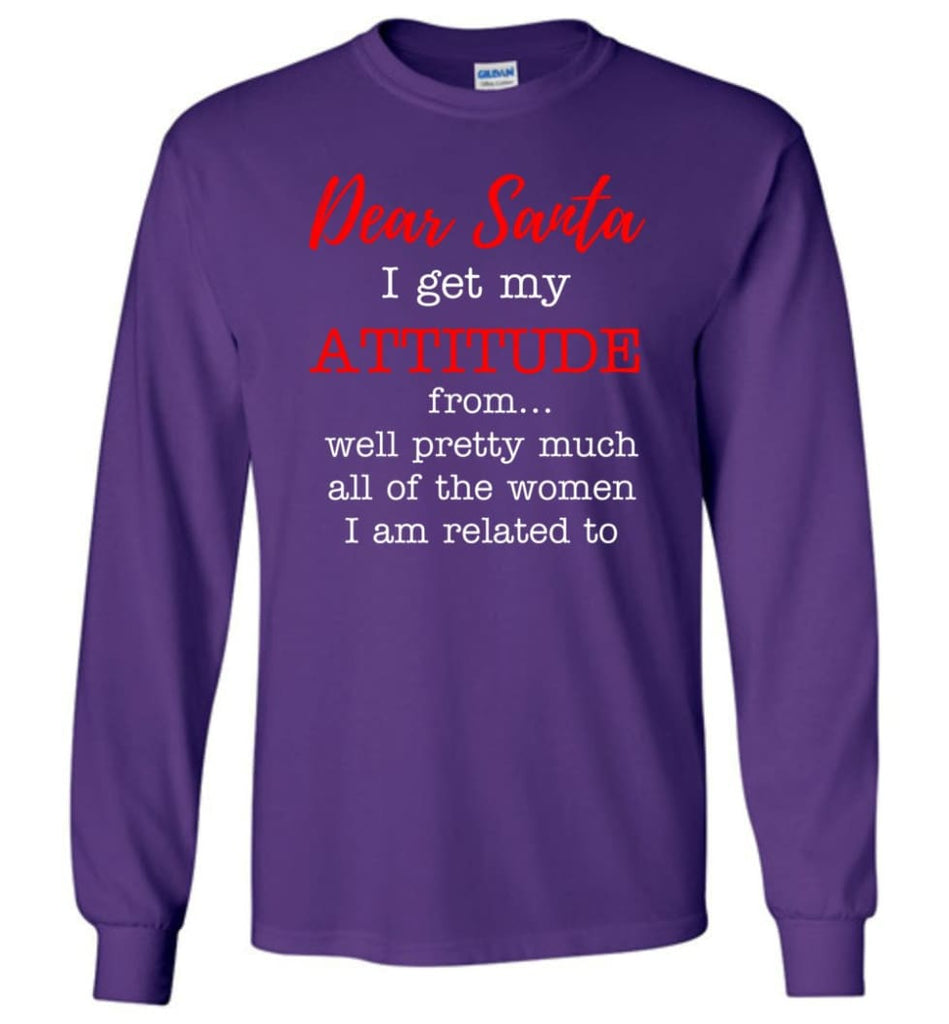 Dear Santa I Get My Attitude From Well Christmas Gift Long Sleeve T-Shirt - Purple / M