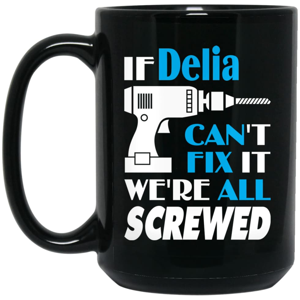 Delia Can Fix It All Best Personalised Delia Name Gift Ideas 15 oz Black Mug - Black / One Size - Drinkware