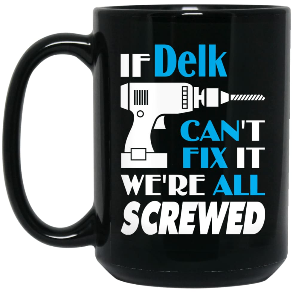 Delk Can Fix It All Best Personalised Delk Name Gift Ideas 15 oz Black Mug - Black / One Size - Drinkware