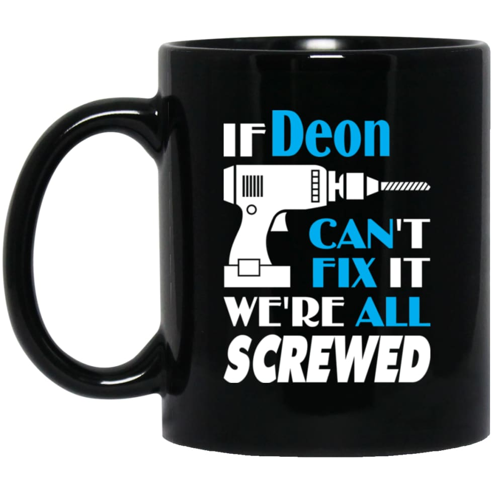 Deon Can Fix It All Best Personalised Deon Name Gift Ideas 11 oz Black Mug - Black / One Size - Drinkware