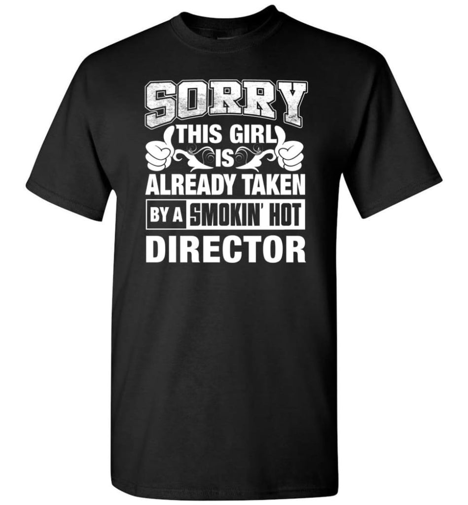 DIRECTOR Shirt Sorry This Girl Is Already Taken By A Smokin' Hot - Short Sleeve T-Shirt - Black / S