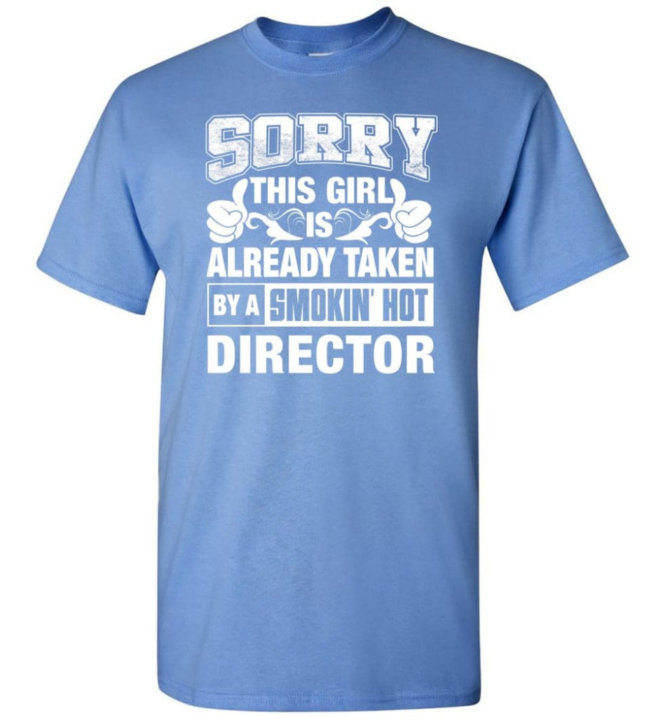DIRECTOR Shirt Sorry This Girl Is Already Taken By A Smokin' Hot - Short Sleeve T-Shirt - Carolina Blue / S