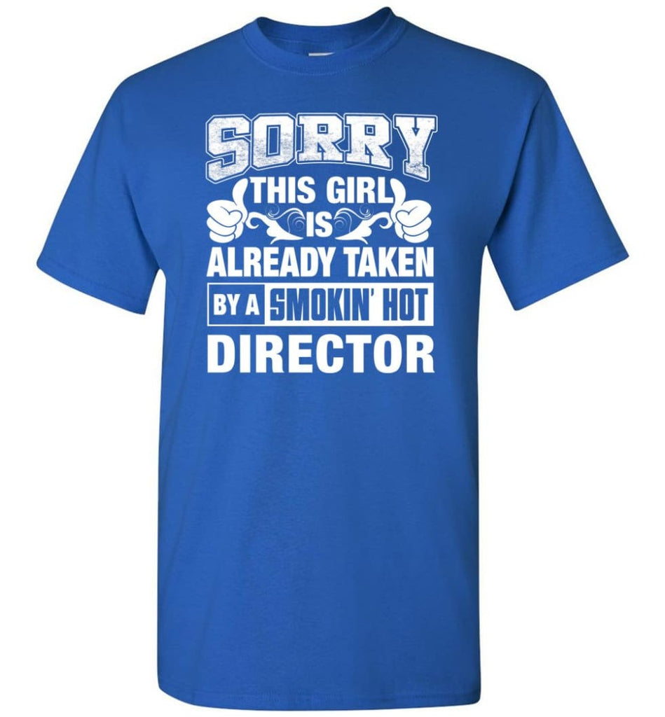 DIRECTOR Shirt Sorry This Girl Is Already Taken By A Smokin' Hot - Short Sleeve T-Shirt - Royal / S