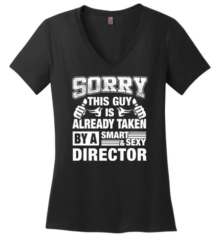 DIRECTOR Shirt Sorry This Guy Is Already Taken By A Smart Sexy Wife Lover Girlfriend Ladies V-Neck - Black / M - womens