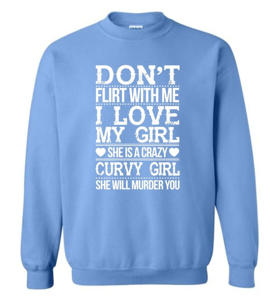 Don'T Flirt With Me I Love My Girl She'S A Crazy Curvy Girl She Will Murder You Shirt Hoodie Sweater Sweatshirt -