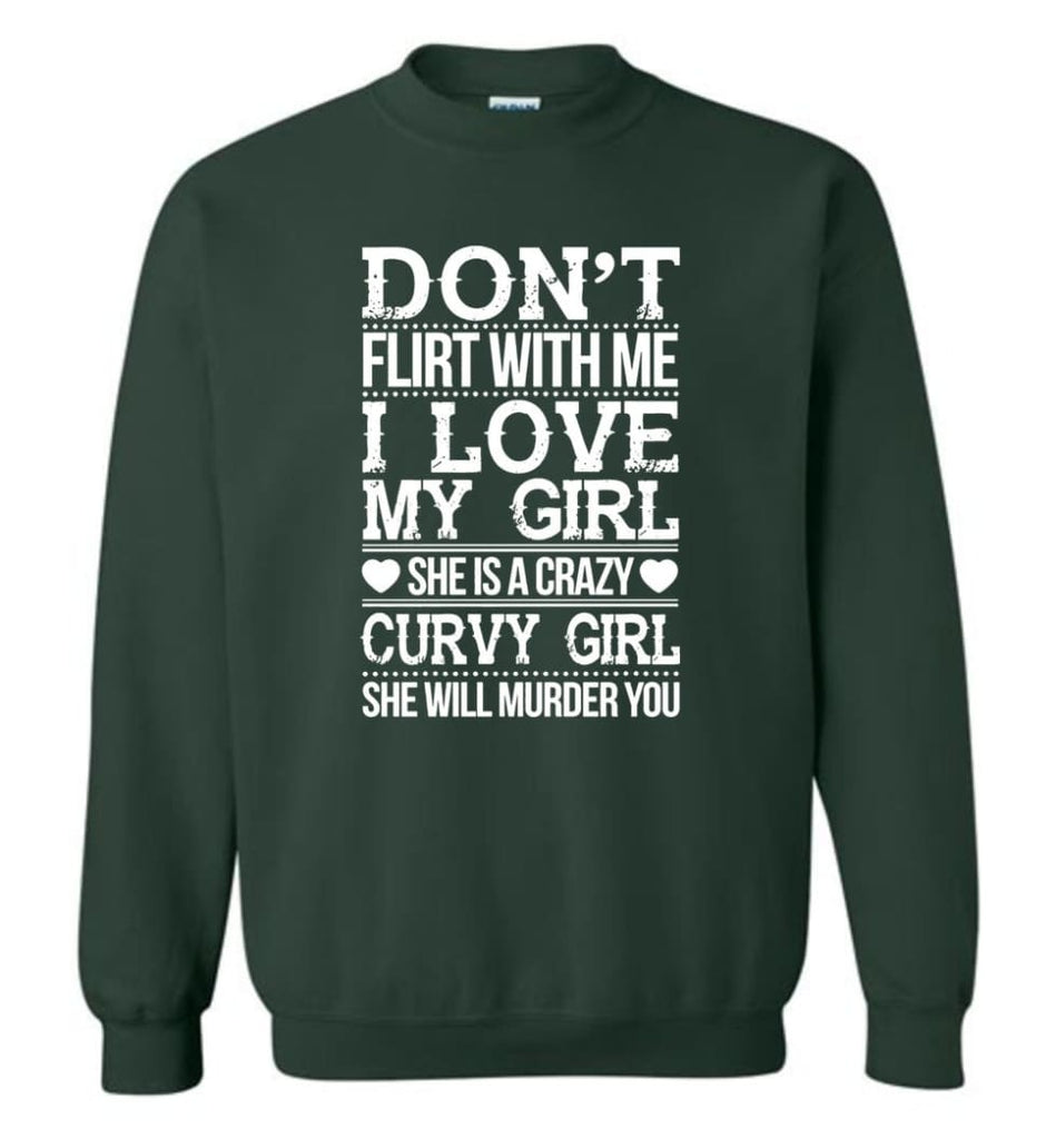 Don'T Flirt With Me I Love My Girl She'S A Crazy Curvy Girl She Will Murder You Shirt Hoodie Sweater Sweatshirt - Forest