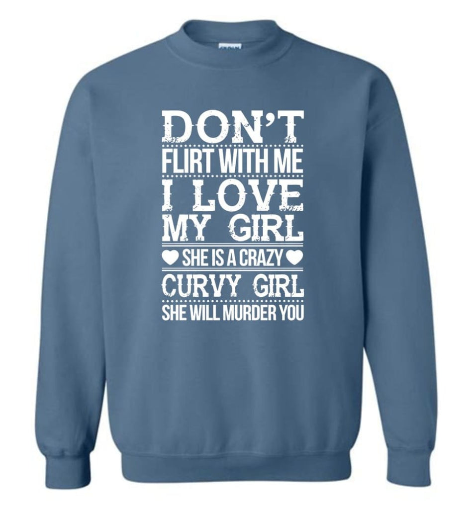 Don'T Flirt With Me I Love My Girl She'S A Crazy Curvy Girl She Will Murder You Shirt Hoodie Sweater Sweatshirt - Indigo