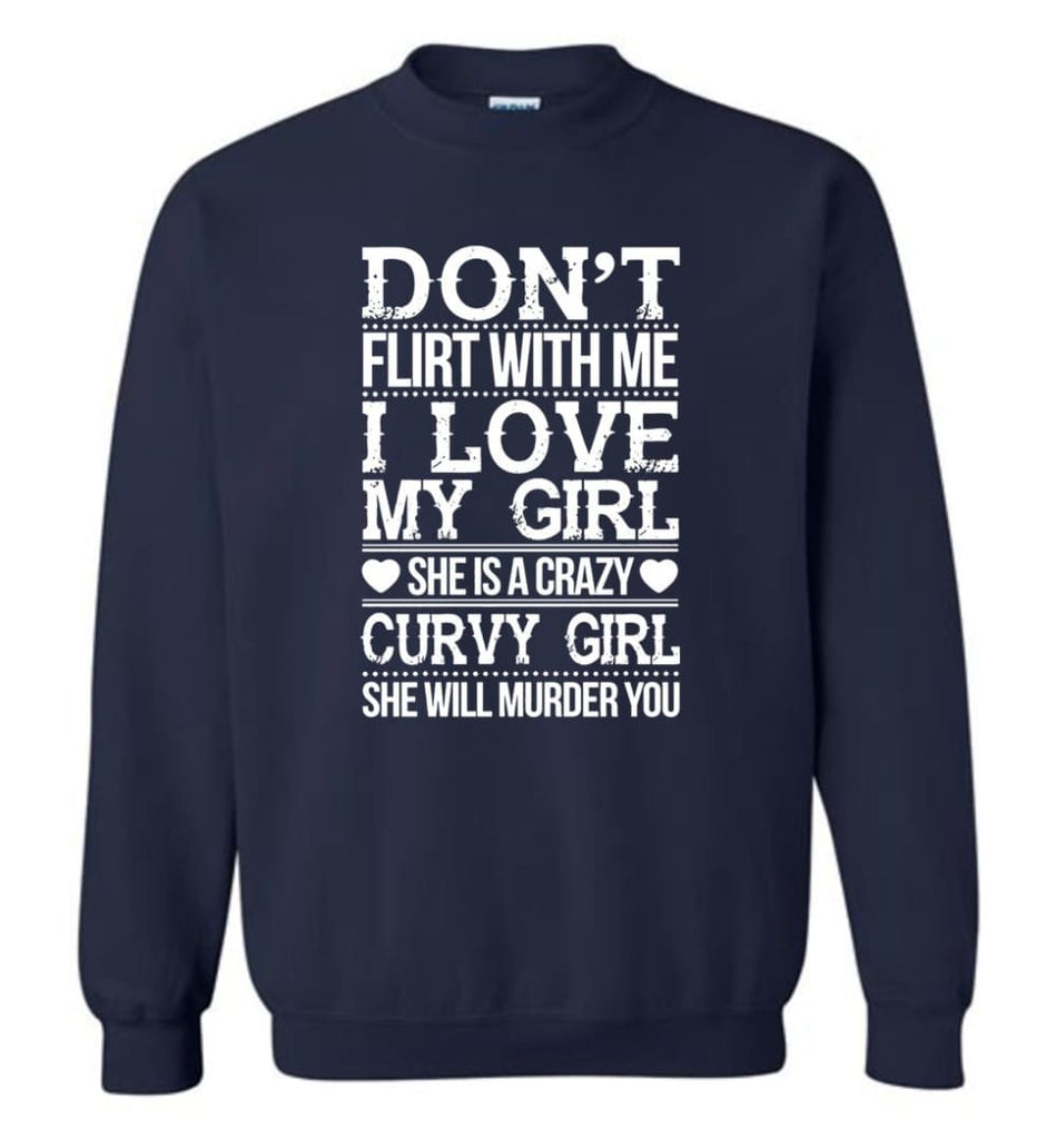 Don'T Flirt With Me I Love My Girl She'S A Crazy Curvy Girl She Will Murder You Shirt Hoodie Sweater Sweatshirt - Navy /