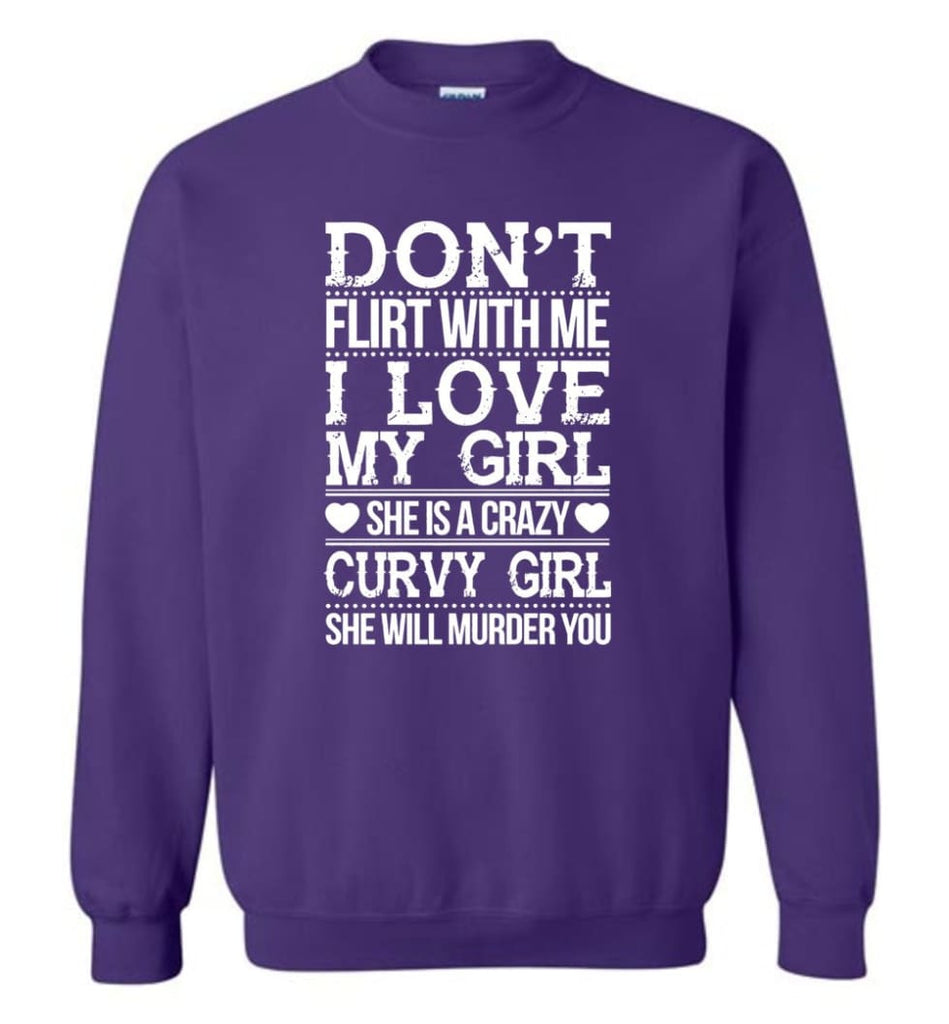 Don'T Flirt With Me I Love My Girl She'S A Crazy Curvy Girl She Will Murder You Shirt Hoodie Sweater Sweatshirt - Purple