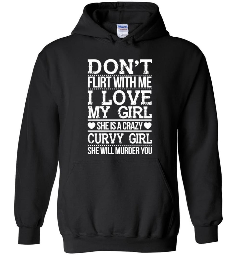 Don't Flirt With me I Love My Girl She's A Crazy Curvy Girl She Will Murder You Shirt Hoodie Sweater - Hoodie - Black /