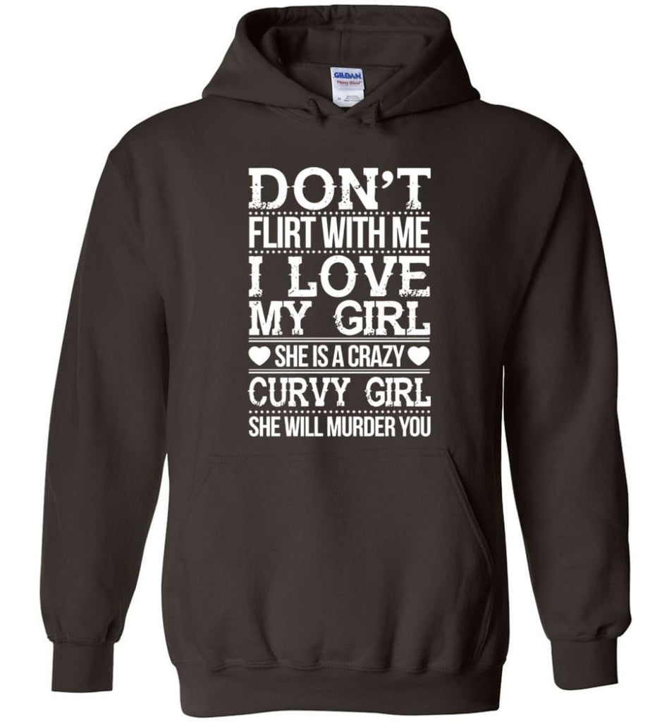 Don't Flirt With me I Love My Girl She's A Crazy Curvy Girl She Will Murder You Shirt Hoodie Sweater - Hoodie - Dark