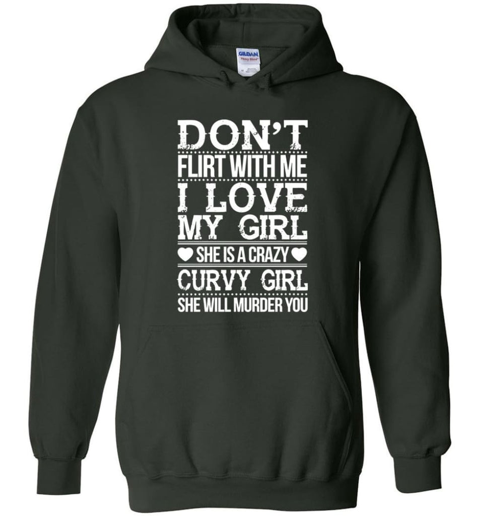 Don't Flirt With me I Love My Girl She's A Crazy Curvy Girl She Will Murder You Shirt Hoodie Sweater - Hoodie - Forest