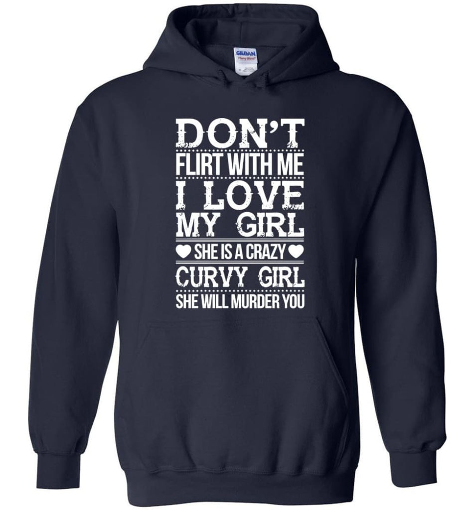 Don't Flirt With me I Love My Girl She's A Crazy Curvy Girl She Will Murder You Shirt Hoodie Sweater - Hoodie - Navy / M