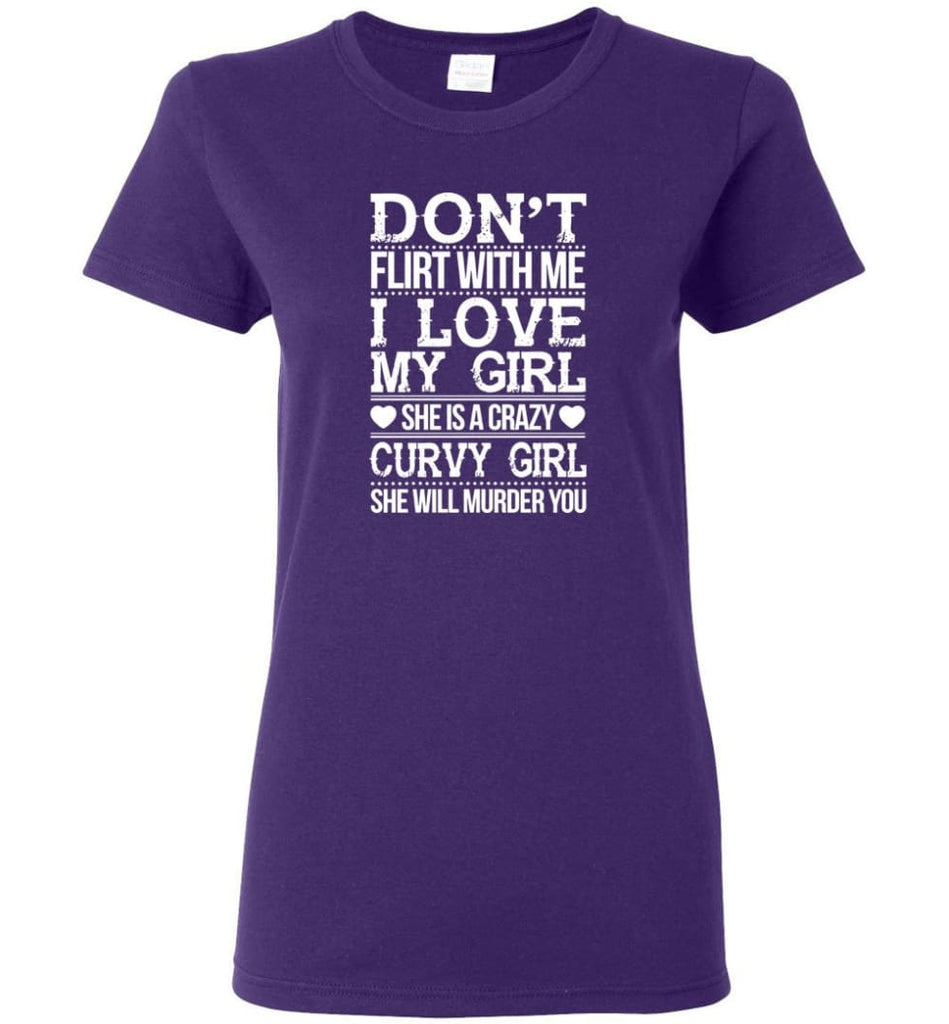 Don't Flirt With me I Love My Girl She's A Crazy Curvy Girl She Will Murder You Shirt Hoodie Sweater - Women T-shirt -