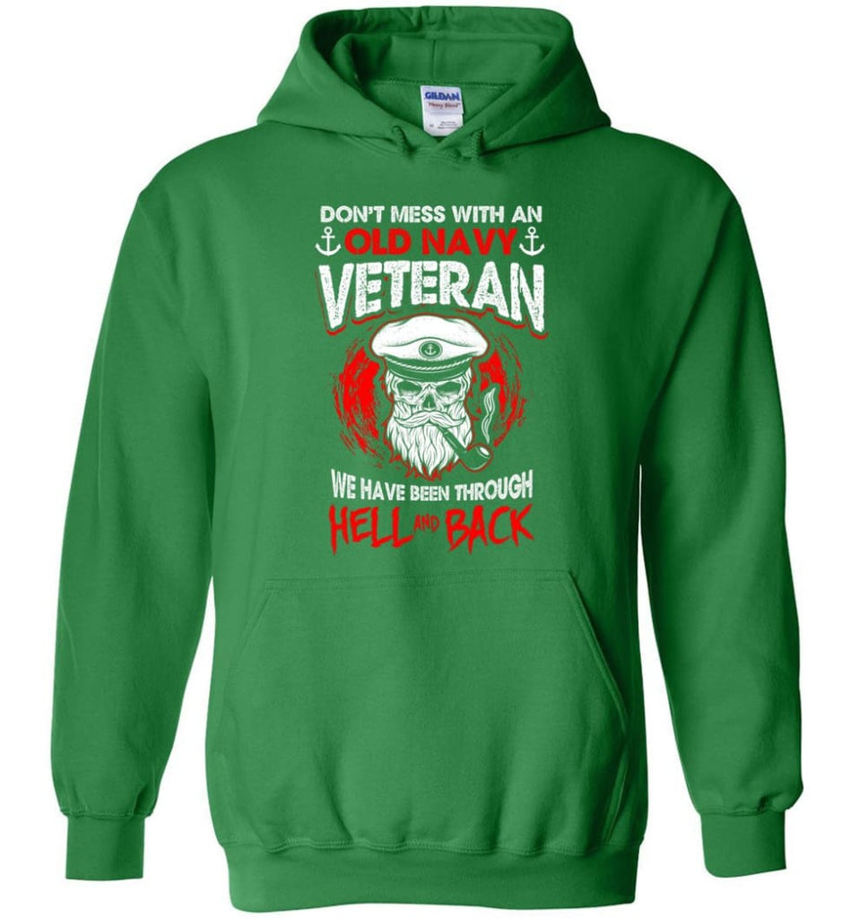 Don't Mess With An Old Navy Veteran Shirt - Hoodie - Irish Green / M