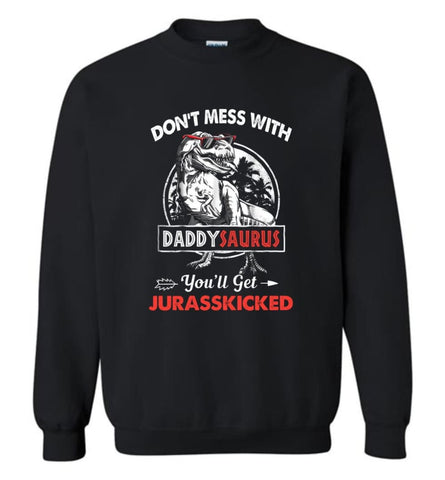 Don't Mess With Daddy Saurus - Sweatshirt - Black / M - Sweatshirt
