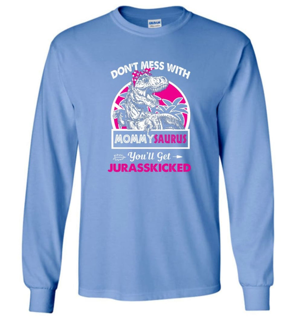 Don't Mess With Mommy Saurus - Long Sleeve - Carolina Blue / M - Long Sleeve