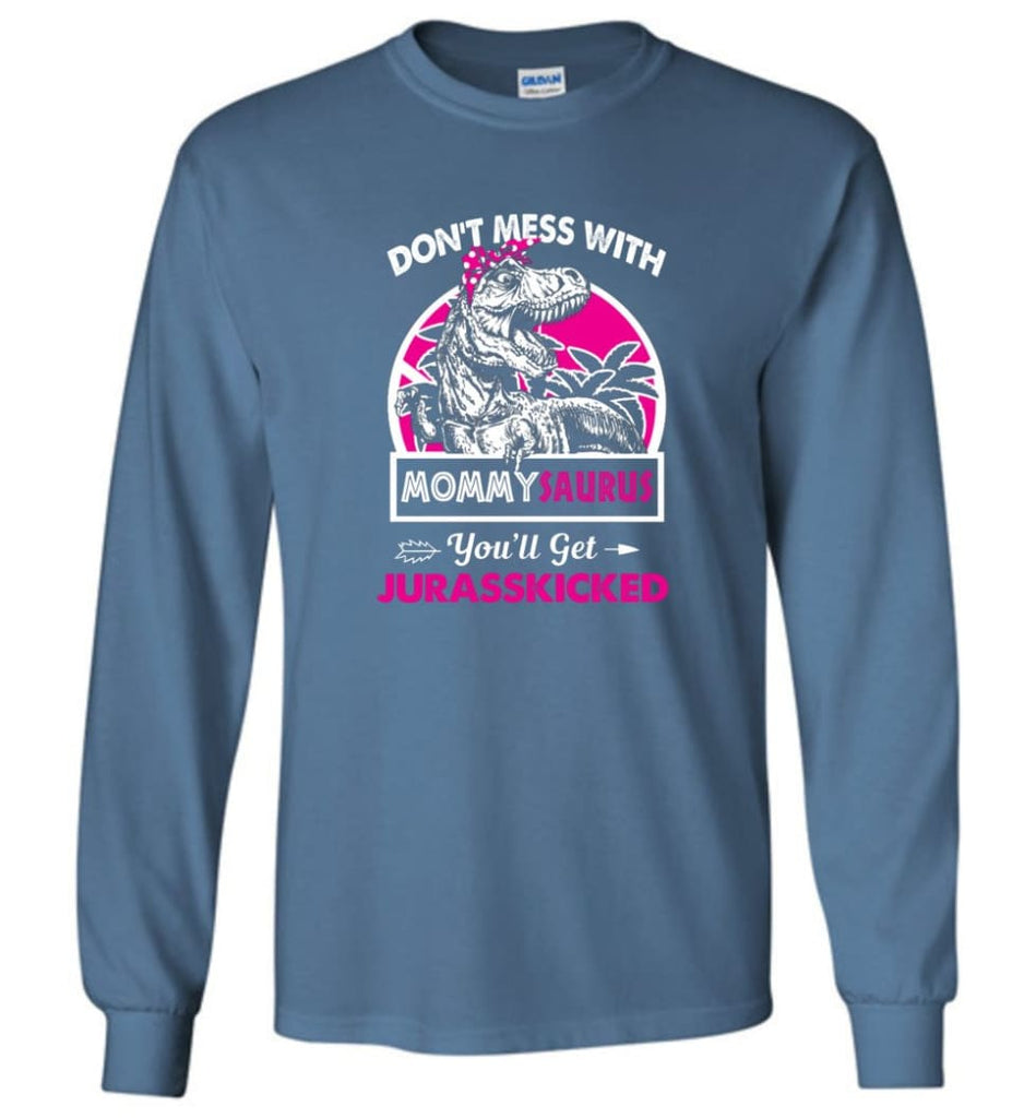 Don't Mess With Mommy Saurus - Long Sleeve - Indigo Blue / M - Long Sleeve
