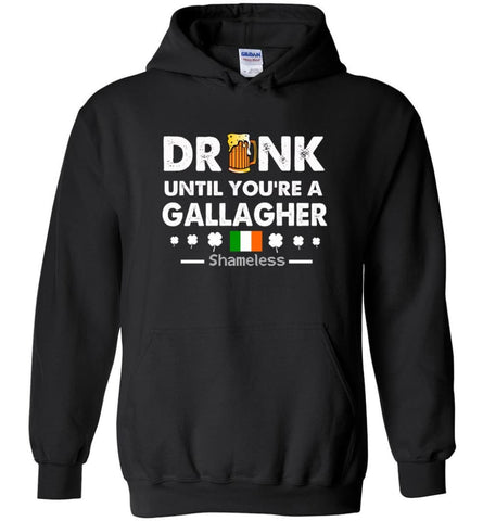 Drink Until You're A Gallagher Shameless Shirt St Patrick's Day Drinking Team - Hoodie - Black / M