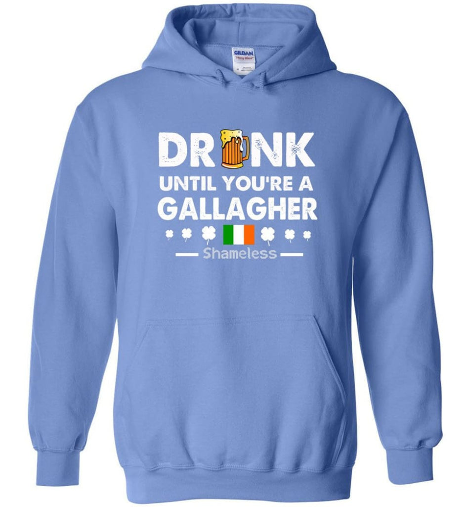 Drink Until You're A Gallagher Shameless Shirt St Patrick's Day Drinking Team - Hoodie - Carolina Blue / M