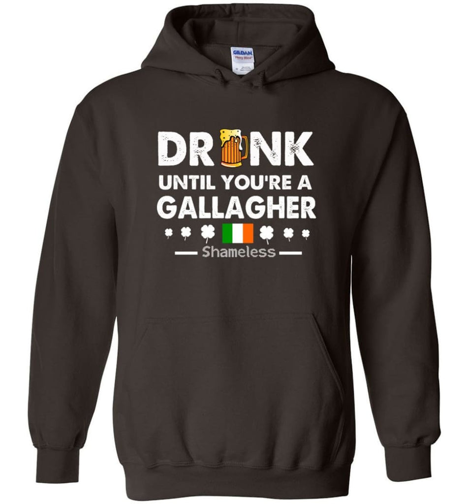 Drink Until You're A Gallagher Shameless Shirt St Patrick's Day Drinking Team - Hoodie - Dark Chocolate / M